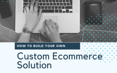 How To Build Your Own Custom Ecommerce Solution